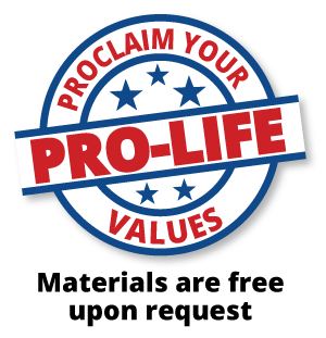 Proclaim your pro-life values. Materials are free upon request.